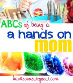 An ABC guide to being a hands on mom to your kids. Tips and ideas for activities too!
