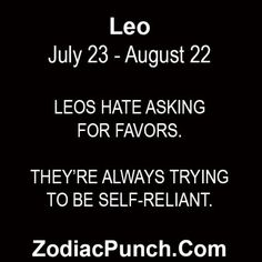 Leos hate asking for. Astrology Leo, Leo Lion, Miscellaneous Things, Hate, Self, Told You So, Cards Against Humanity, Sayings, Random