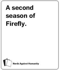 Cards Against Humanity is available under a Creative Commons BY-NC-SA license. Cards Against Humanity Game, Second Season, Board Games, Meant To Be, Haha, Nerd, Memes, Funny, Gaming