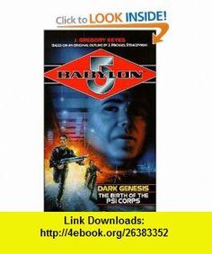 Babylon 5.  Dark Genesis.  The Birth Of The PSI Corps (9780752221120) J. Gregory Keyes , ISBN-10: 0752221124  , ISBN-13: 978-0752221120 ,  , tutorials , pdf , ebook , torrent , downloads , rapidshare , filesonic , hotfile , megaupload , fileserve