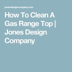 How To Clean A Gas Range Top | Jones Design Company