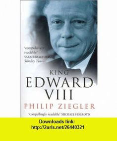 King Edward VIII The Official Biography (9780750927475) Philip Ziegler , ISBN-10: 075092747X  , ISBN-13: 978-0750927475 ,  , tutorials , pdf , ebook , torrent , downloads , rapidshare , filesonic , hotfile , megaupload , fileserve
