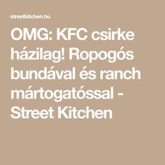OMG: KFC csirke házilag! Ropogós bundával és ranch mártogatóssal - Street Kitchen Kfc, Kentucky, Ranch, Math Equations, Guest Ranch
