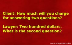 Client: How much will you charge for answering two questions? Lawyer: Two hundred dollars. What is the second question? #lawyer #jokes