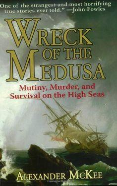 Wreck of the Medusa: Mutiny, Murder, and Survival on the High Seas by Alexander McKee http://www.amazon.com/dp/1602391866/ref=cm_sw_r_pi_dp_vQQGwb1W60VET