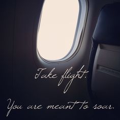 Take flight, cuz baby you were meant to soar! Go for it. Achieve your dreams. It starts with something - every step is a step forward towards your dream.