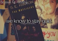 Because of Reading... Stay gold, Ponyboy:) #theOutsiders