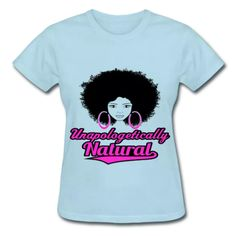 41278a25a Unapologetically Natural is an empowering shirt for natural sistas who are  proud to rock their natural