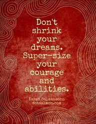 don't shrink your dreams...