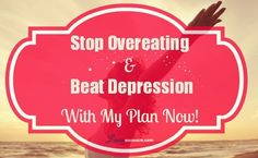 How to Stop Overeating, Sugar Cravings and Beat Depression without...