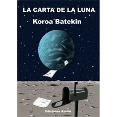 LA CARTA DE LA LUNA. KOROA BATEKIN  https://www.youtube.com/watch?v=3bXbX5ydO7w&fb_action_ids=396724090520418&fb_action_types=og.shares&fb_source=other