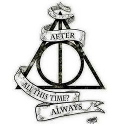 Deathly hallows After all this time Always Harry Potter