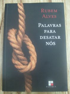 Palavras Para Desatar Nós -  Rubem Alves Livro. Leitura. Literatura. Book. To read. Literature.