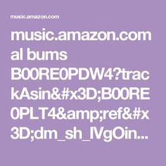 music.amazon.com al bums B00RE0PDW4?trackAsin=B00RE0PLT4&ref=dm_sh_IVgOinvXcAcQ1jNNvPsxDeyPK