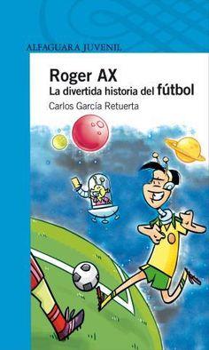 Roger Ax. La divertida historia del fútbol. Carlos García Retuerta