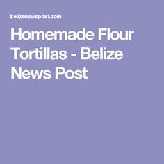 Homemade Flour Tortillas - Belize News Post