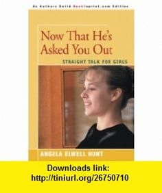 Now That Hes Asked You Out Straight Talk For Girls (9780595092260) Angela Hunt , ISBN-10: 0595092268  , ISBN-13: 978-0595092260 ,  , tutorials , pdf , ebook , torrent , downloads , rapidshare , filesonic , hotfile , megaupload , fileserve