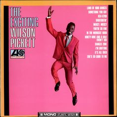 """""""The Exciting Wilson Pickett"""" (1966, Atlantic).  Contains """"Land Of 1000 Dances."""""""
