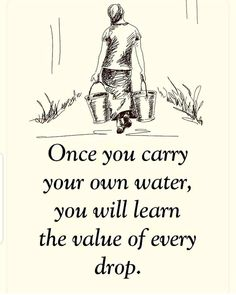 Positive Quotes : Once you carry your own water you will learn the value of ever. - Weisheiten/Zitate - The Stylish Quotes Wise Quotes, Quotable Quotes, Words Quotes, Quotes To Live By, Motivational Quotes, Inspirational Quotes, Value Of Time Quotes, Happy Quotes, Peace And Love Quotes