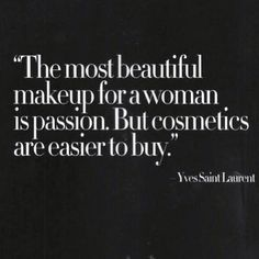 The most beautiful makeup for women is passion. But cosmetics are easier to buy.