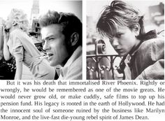 Quote From He's Still Here: The Biography of Joaquin Phoenix By Martin Howden River Phoenix Quotes, River Quotes, James Dean Quotes, River Phoneix, I Love Him, My Love, River I, Never Grow Old, Joaquin Phoenix