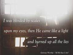 "Lyrics from the song ""All He Says I Am"" by Gateway Worship (photo by @darrenisreal)"