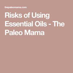 Risks of Using Essential Oils - The Paleo Mama