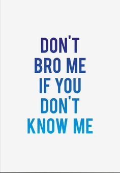 Don't bro me if you don't know me print