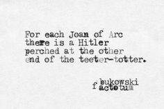 For each Joan of Ark ... Bukowski - factotum
