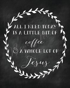 All I Need Today is a Little Coffee and a Whole Lot of Jesus Chalkboard