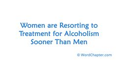 Women are Resorting to Treatment for Alcoholism Sooner Than Men | Drug Rehab