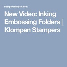 New Video: Inking Embossing Folders | Klompen Stampers