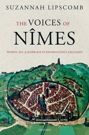 The Voices of Nimes: Women, Sex, and Marriage in Reformation Languedoc Balliol College, University Of East Anglia, Protestant Reformation, Court Records, Modern History, Historical Society, Roman Catholic, History Books, The Hamptons
