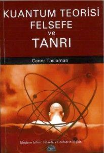 Caner Taslaman - Kuantum Teorisi Felsefe ve Tanrı