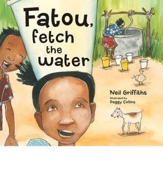 Fatou Fetch the Water : Neil Griffiths, Peggy Collins : 9781905434169