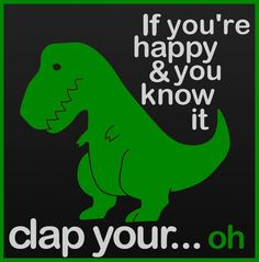 like if you    picture of dinosaur reads if you re happy and you know it clap your