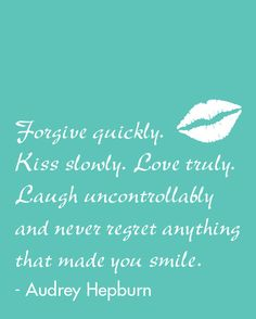 Inspirational Quote: forgive quickly, kiss slowly, love truly, laugh uncontrollably, Audrey Hepburn, Home Decor, Typography, 8x10 Art Print, by NestedExpressions, $15.00