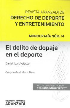 Daniel Ibars Velasco : El delito de dopaje en el deporte. Cizur Menor : Thompson Reuters Aranzadi, 2017, 163 p.