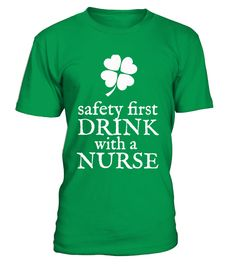 Safety First, Drink With A Nurse T-Shirt St Patricks Day Funny This Saint Patrick Day tshirt is a must have apparel. A great Pat gift for friends and family for this San Patty Day. Makes an awesome Sant Paddy novelty outfit or costume! Irish, funny green leprechaun, patric and patties, shamrock, from Ireland or not, everyone will love this T shirt this holiday.