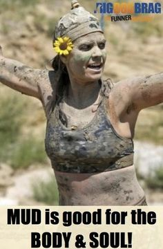 Mud brings out the beauty in you.