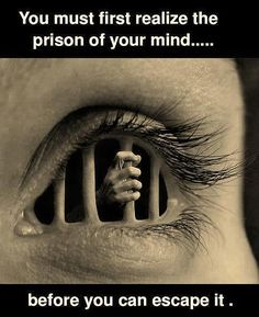 you-must-first-realize-the-prison-of-your-mind-before-you-can-escape-it.jpg?w=630&h=773 630×773 pixels