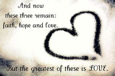 The greatest is love...