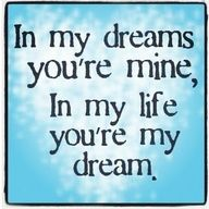 in dreams, mine. in life, my dream.