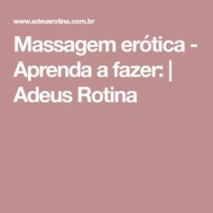 Massagem erótica - Aprenda a fazer:   Adeus Rotina