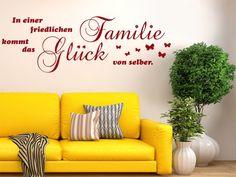 In einer friedlichen Familie kommt das Glück von selber.  http://www.klebe-monster.de/sprichworter/428-wandtattoo-in-einer-friedlichen-familie-kommt-das-glueck-von-selber.html