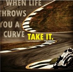 Motorcycle - sportbike - rider - quote- life - curves