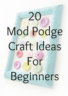 20 easy Mod Podge craft projects for beginners. Great for people who want to learn to DIY, or just start a new hobby! These ideas are so simple that even kids can do them - but they look great.