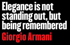 Giorgio Armani& quotes, famous and not much - QuotationOf . Great Quotes, Quotes To Live By, Me Quotes, Funny Quotes, Inspirational Quotes, Style Quotes, Beauty Quotes, Cheesy Quotes, Fantastic Quotes