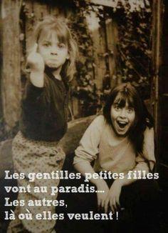 Les gentilles petites filles vont au paradis... Les autres vont là où elles veulent!