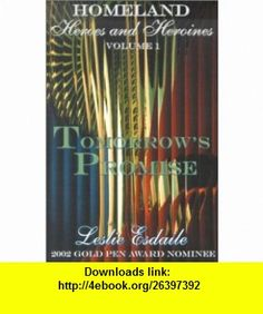 Tomorrows Promise (Homeland Heroes and Heroines) (9781585710812) Leslie Esdaile , ISBN-10: 1585710814  , ISBN-13: 978-1585710812 ,  , tutorials , pdf , ebook , torrent , downloads , rapidshare , filesonic , hotfile , megaupload , fileserve